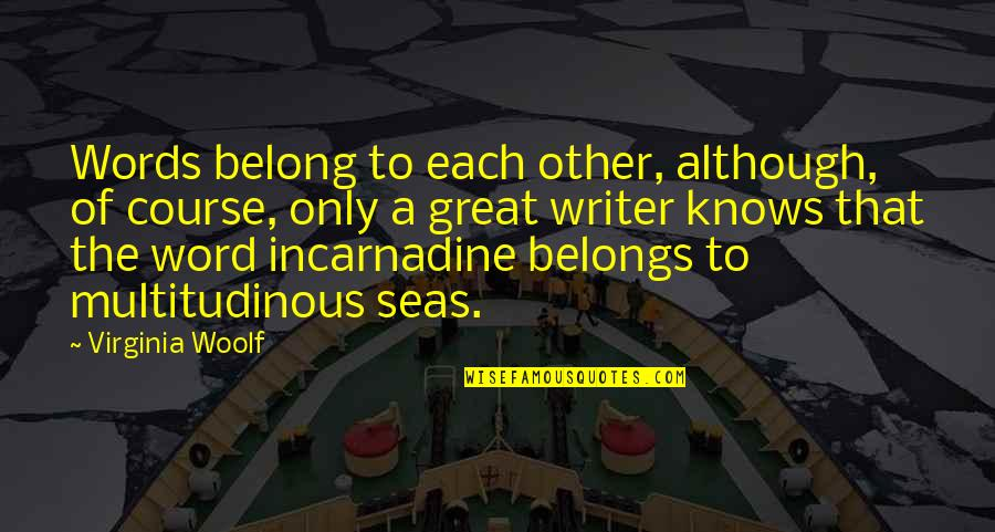 Incarnadine Quotes By Virginia Woolf: Words belong to each other, although, of course,