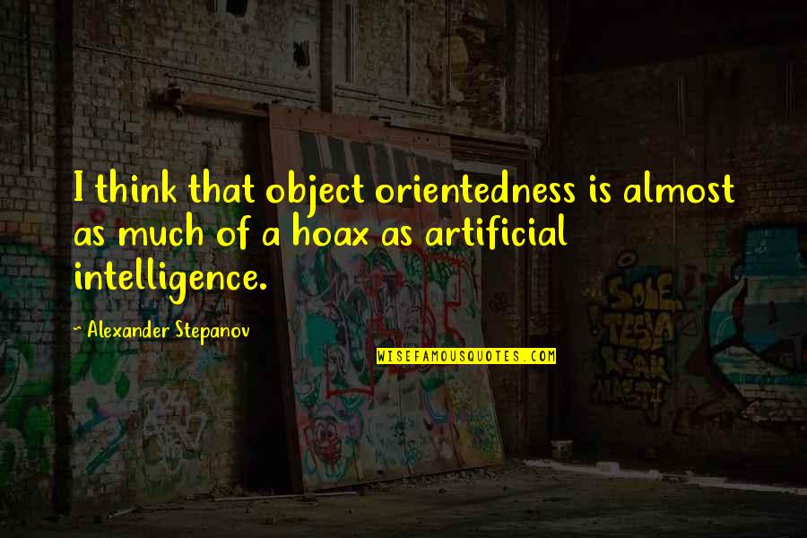 Incarnate Jodi Meadows Quotes By Alexander Stepanov: I think that object orientedness is almost as