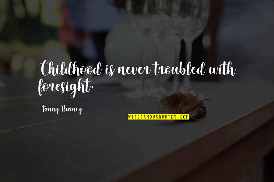 Incarnate Jodi Meadows Quotes By Fanny Burney: Childhood is never troubled with foresight.
