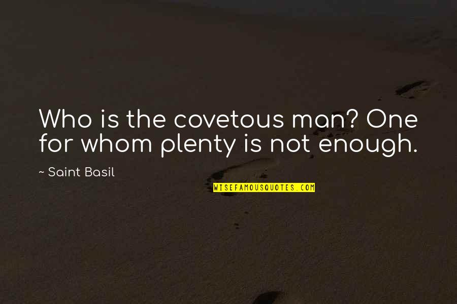 Incarnate Jodi Meadows Quotes By Saint Basil: Who is the covetous man? One for whom