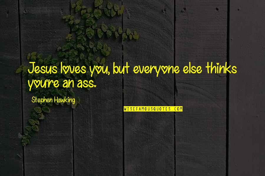 Incarnate Jodi Meadows Quotes By Stephen Hawking: Jesus loves you, but everyone else thinks you're
