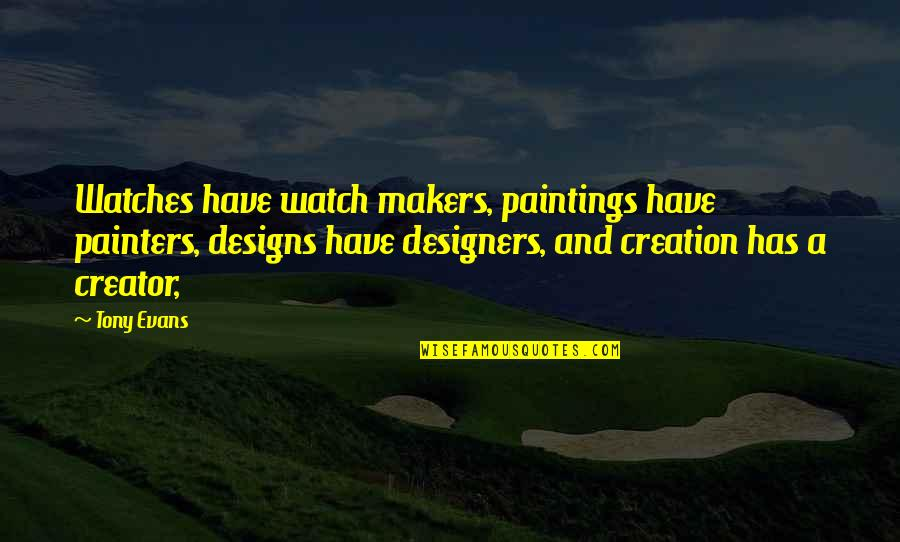 Incarnate Jodi Meadows Quotes By Tony Evans: Watches have watch makers, paintings have painters, designs