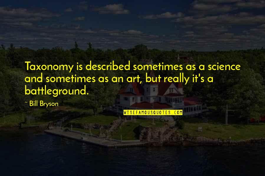 Incendium Quotes By Bill Bryson: Taxonomy is described sometimes as a science and