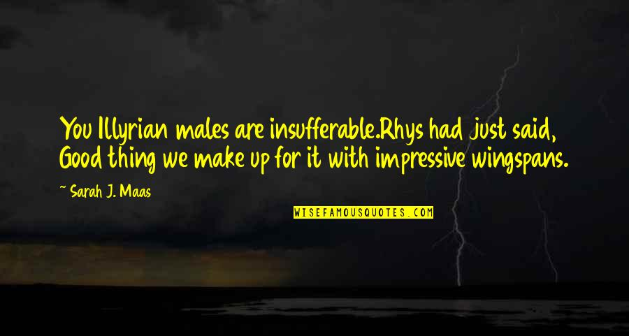 Incendium Quotes By Sarah J. Maas: You Illyrian males are insufferable.Rhys had just said,