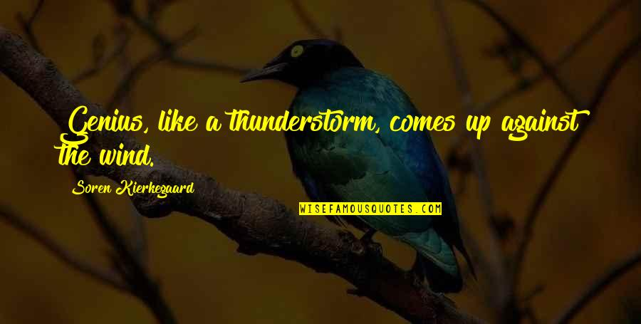 Incendium Quotes By Soren Kierkegaard: Genius, like a thunderstorm, comes up against the