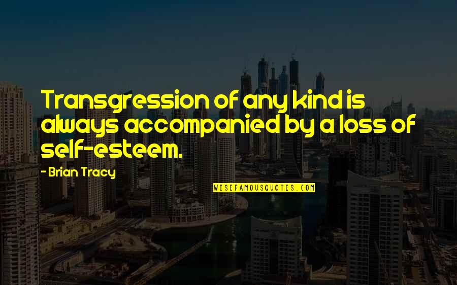 Incense Sticks Quotes By Brian Tracy: Transgression of any kind is always accompanied by