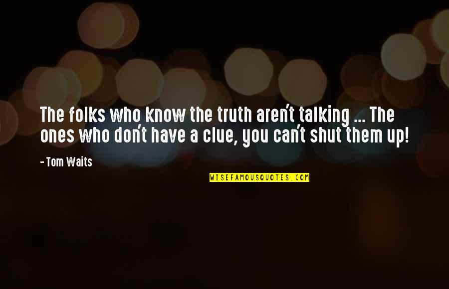 Incense Sticks Quotes By Tom Waits: The folks who know the truth aren't talking