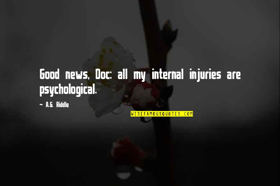 Inceptive Quotes By A.G. Riddle: Good news, Doc: all my internal injuries are