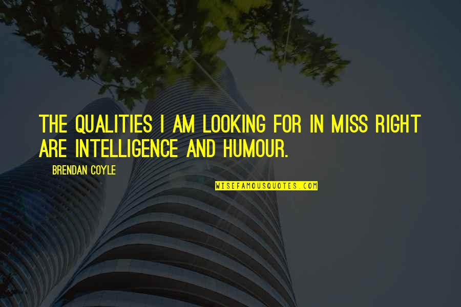 Inceptive Quotes By Brendan Coyle: The qualities I am looking for in Miss