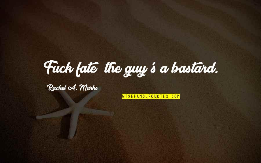 Inch Marks Vs Quotes By Rachel A. Marks: Fuck fate; the guy's a bastard.