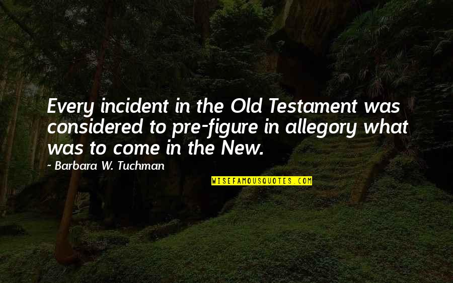Incident Quotes By Barbara W. Tuchman: Every incident in the Old Testament was considered