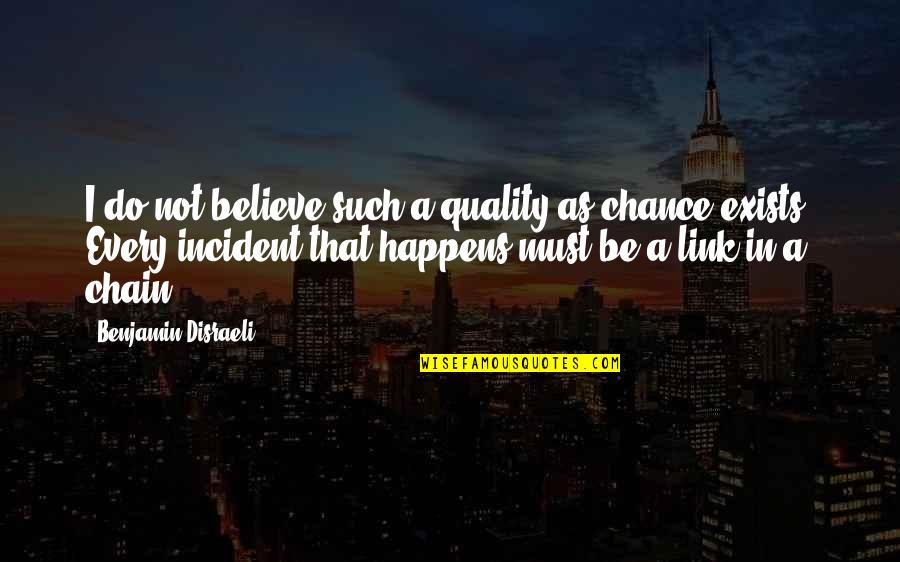 Incident Quotes By Benjamin Disraeli: I do not believe such a quality as