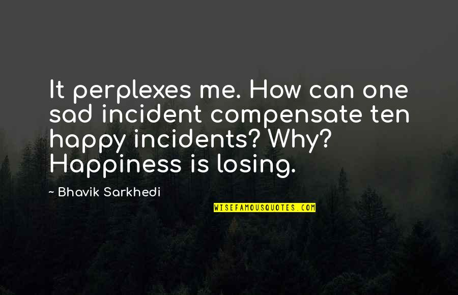 Incident Quotes By Bhavik Sarkhedi: It perplexes me. How can one sad incident