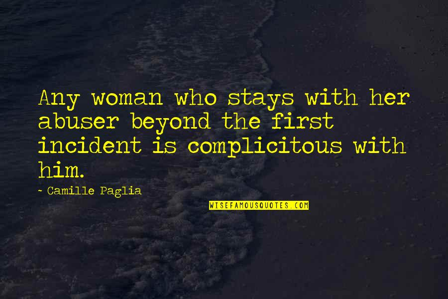 Incident Quotes By Camille Paglia: Any woman who stays with her abuser beyond