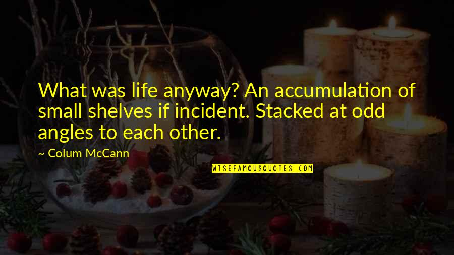 Incident Quotes By Colum McCann: What was life anyway? An accumulation of small