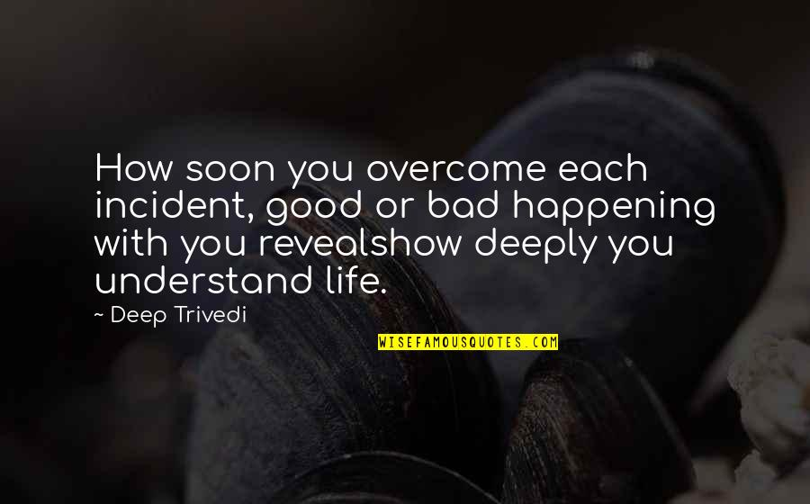 Incident Quotes By Deep Trivedi: How soon you overcome each incident, good or