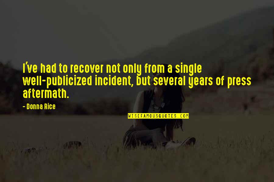 Incident Quotes By Donna Rice: I've had to recover not only from a