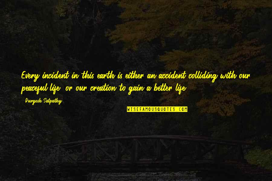Incident Quotes By Durgesh Satpathy: Every incident in this earth is either an