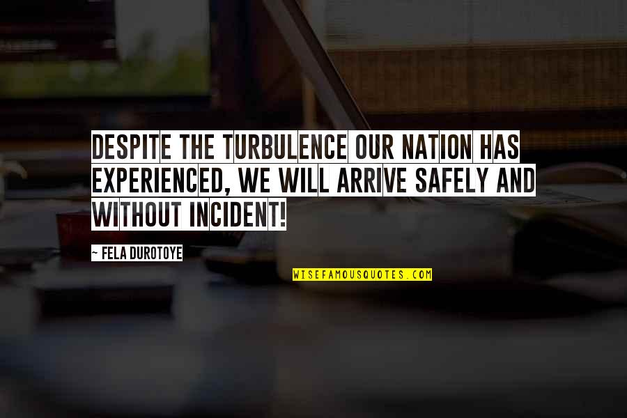 Incident Quotes By Fela Durotoye: Despite the turbulence our nation has experienced, we