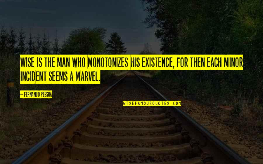 Incident Quotes By Fernando Pessoa: Wise is the man who monotonizes his existence,