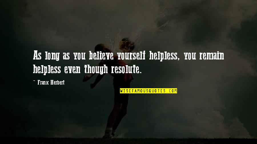 Incident Quotes By Frank Herbert: As long as you believe yourself helpless, you
