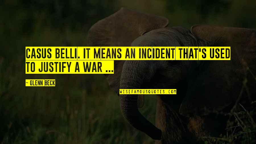 Incident Quotes By Glenn Beck: Casus Belli. It means an incident that's used