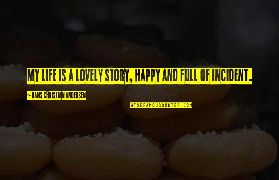 Incident Quotes By Hans Christian Andersen: My life is a lovely story, happy and