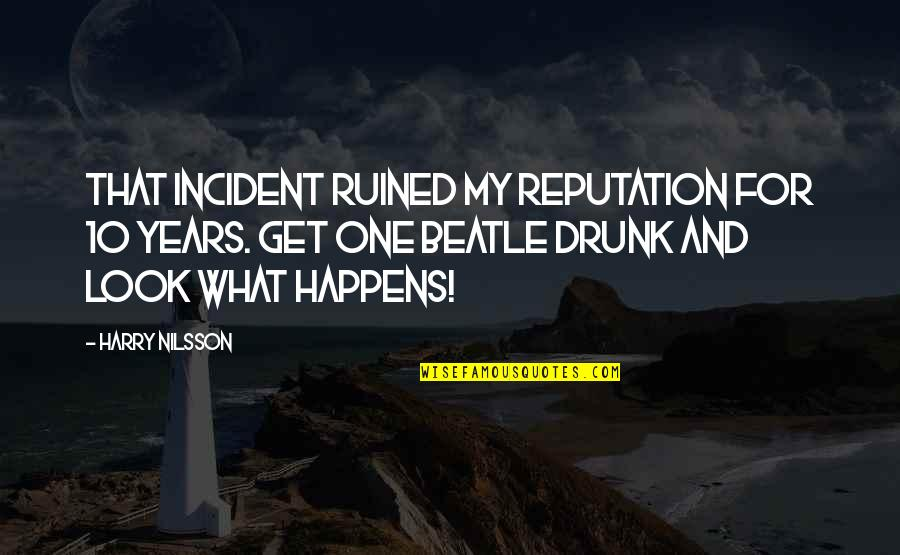 Incident Quotes By Harry Nilsson: That incident ruined my reputation for 10 years.