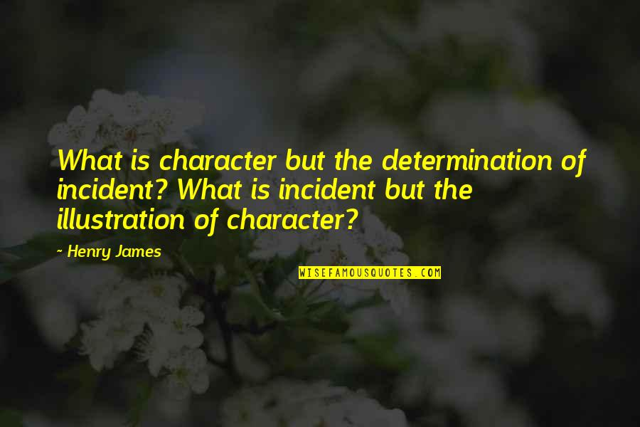Incident Quotes By Henry James: What is character but the determination of incident?