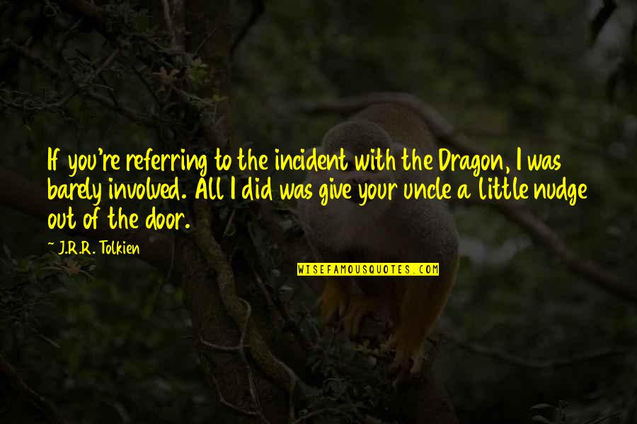 Incident Quotes By J.R.R. Tolkien: If you're referring to the incident with the