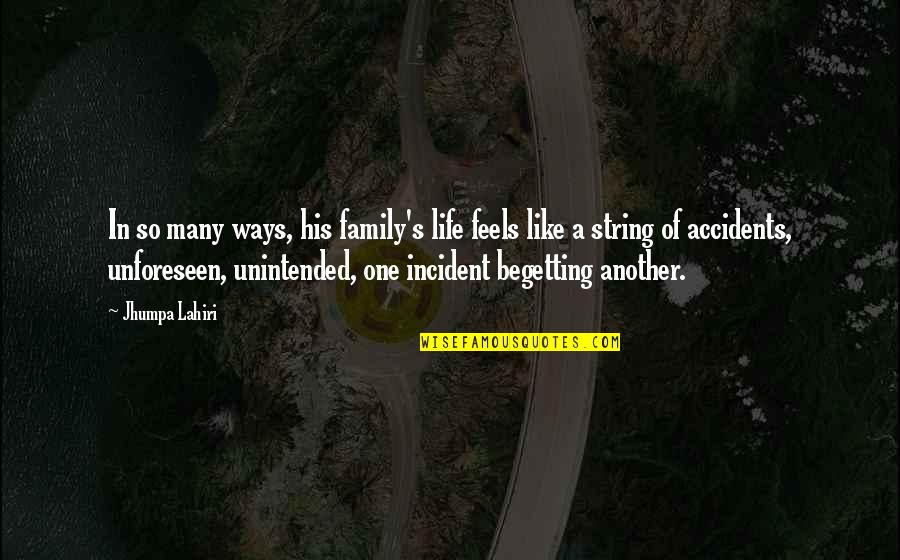 Incident Quotes By Jhumpa Lahiri: In so many ways, his family's life feels