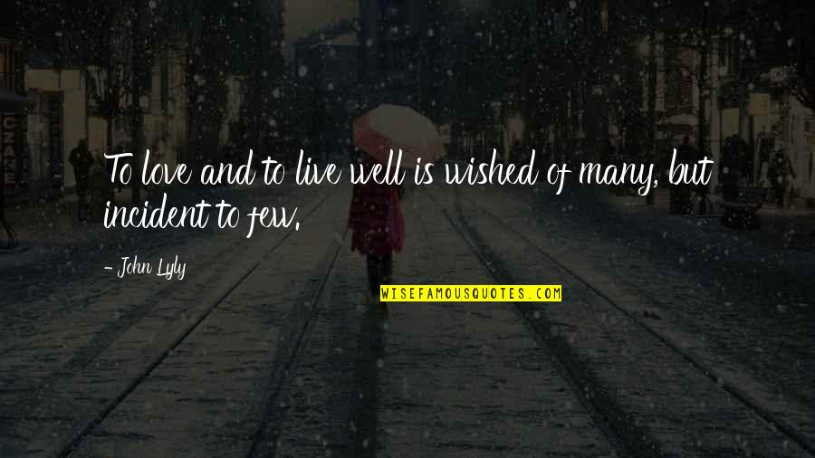 Incident Quotes By John Lyly: To love and to live well is wished