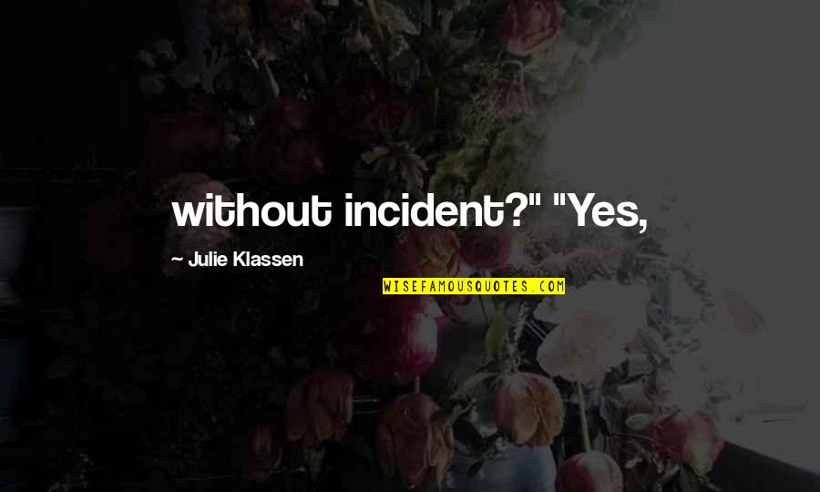 """Incident Quotes By Julie Klassen: without incident?"""" """"Yes,"""