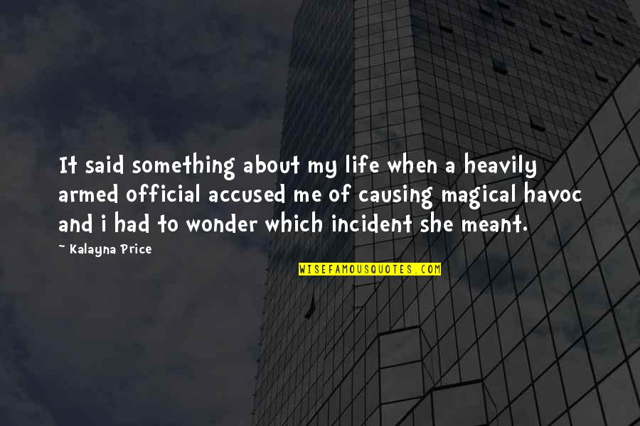 Incident Quotes By Kalayna Price: It said something about my life when a