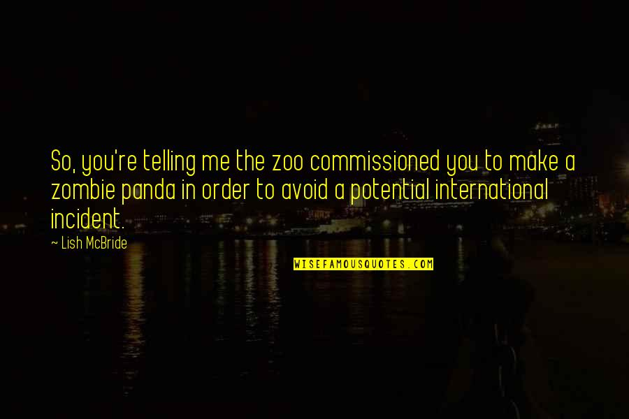 Incident Quotes By Lish McBride: So, you're telling me the zoo commissioned you