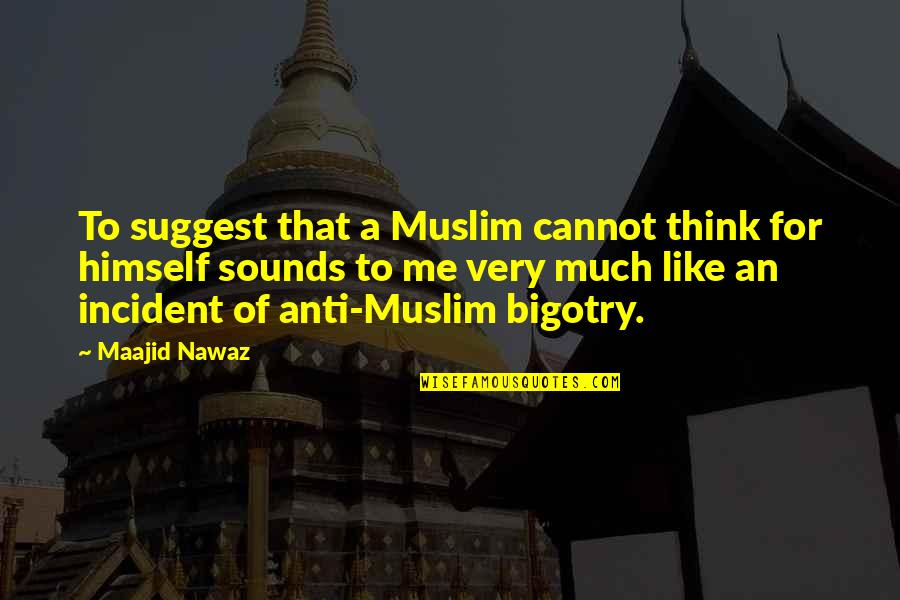Incident Quotes By Maajid Nawaz: To suggest that a Muslim cannot think for