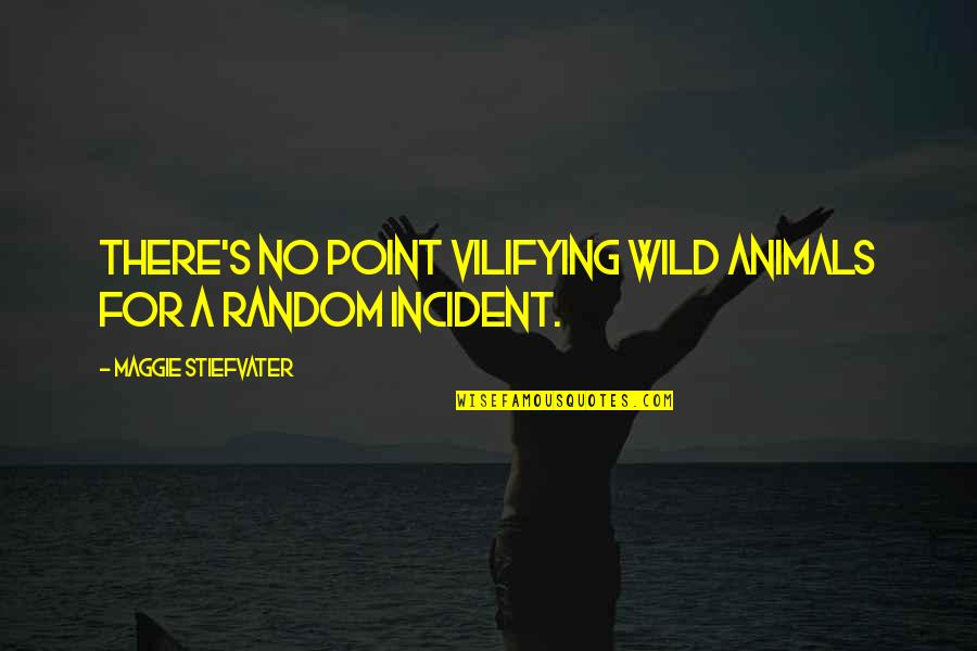 Incident Quotes By Maggie Stiefvater: There's no point vilifying wild animals for a