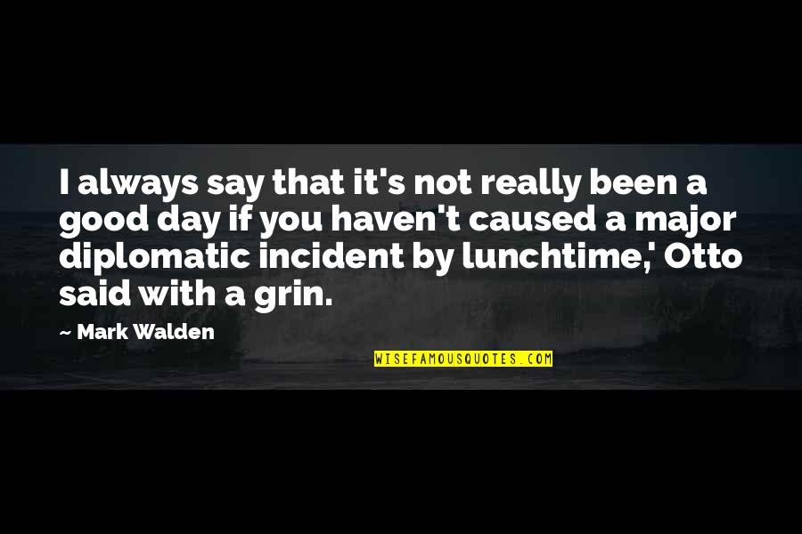 Incident Quotes By Mark Walden: I always say that it's not really been