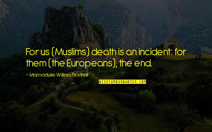 Incident Quotes By Marmaduke William Pickthall: For us (Muslims) death is an incident: for