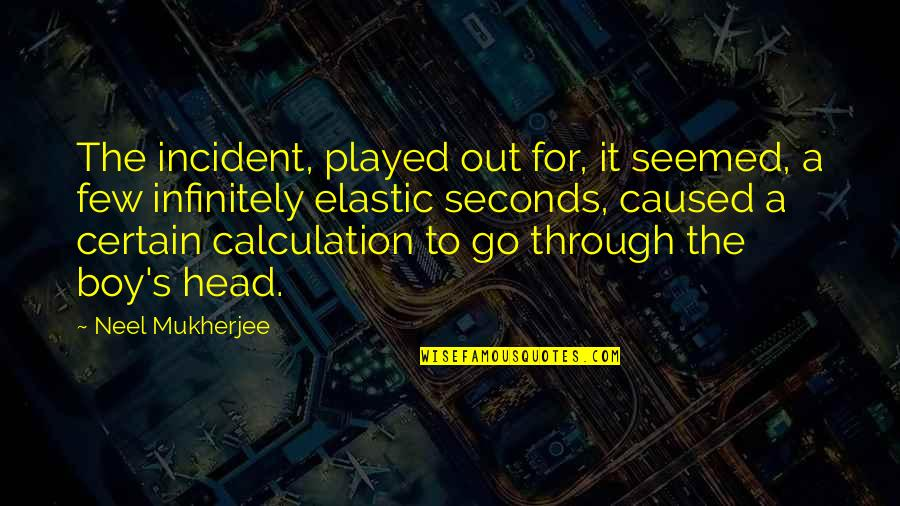 Incident Quotes By Neel Mukherjee: The incident, played out for, it seemed, a