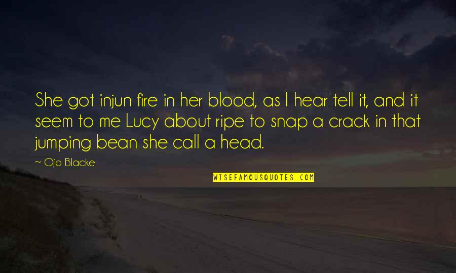 Incident Quotes By Ojo Blacke: She got injun fire in her blood, as