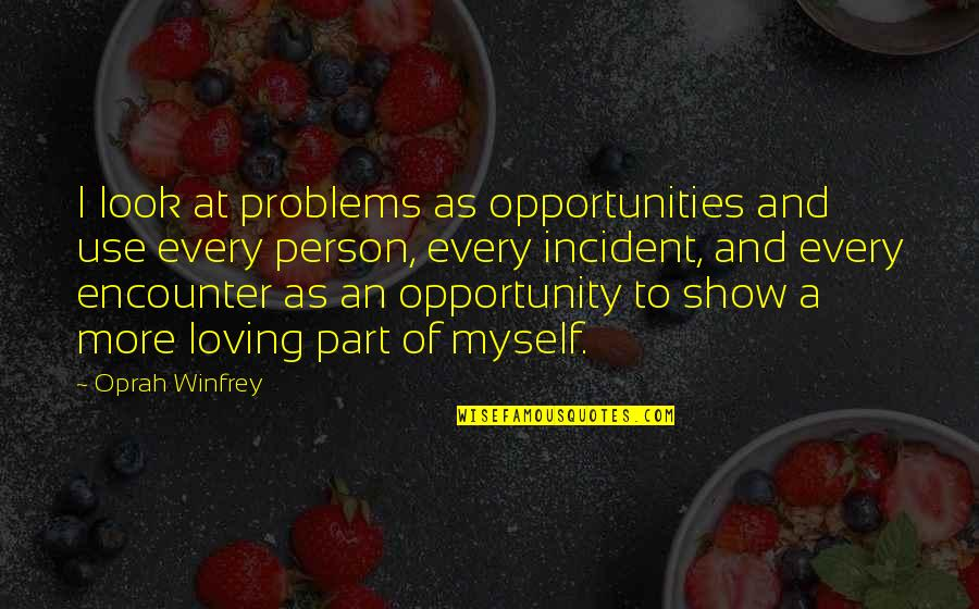 Incident Quotes By Oprah Winfrey: I look at problems as opportunities and use