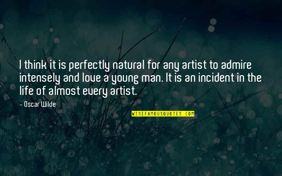 Incident Quotes By Oscar Wilde: I think it is perfectly natural for any