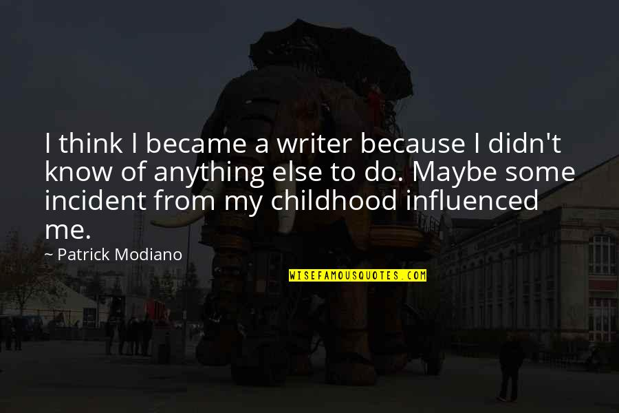 Incident Quotes By Patrick Modiano: I think I became a writer because I