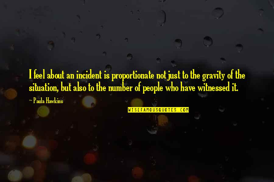 Incident Quotes By Paula Hawkins: I feel about an incident is proportionate not