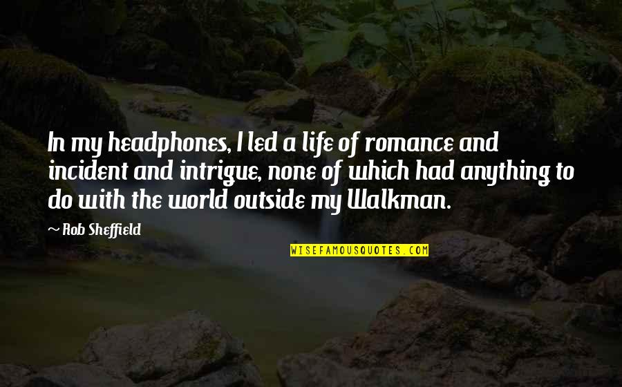 Incident Quotes By Rob Sheffield: In my headphones, I led a life of