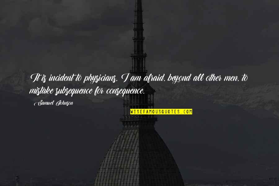 Incident Quotes By Samuel Johnson: It is incident to physicians, I am afraid,