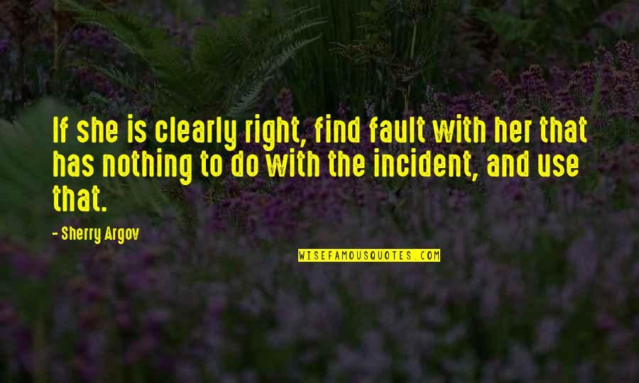 Incident Quotes By Sherry Argov: If she is clearly right, find fault with