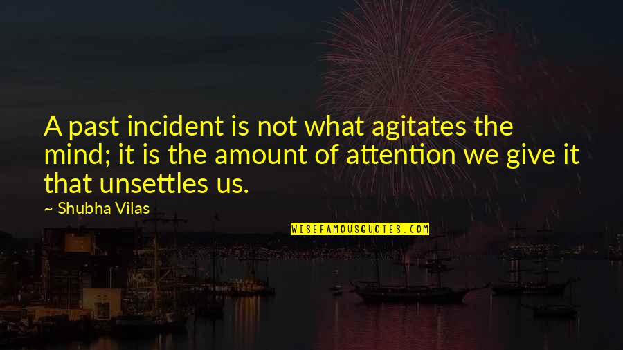Incident Quotes By Shubha Vilas: A past incident is not what agitates the