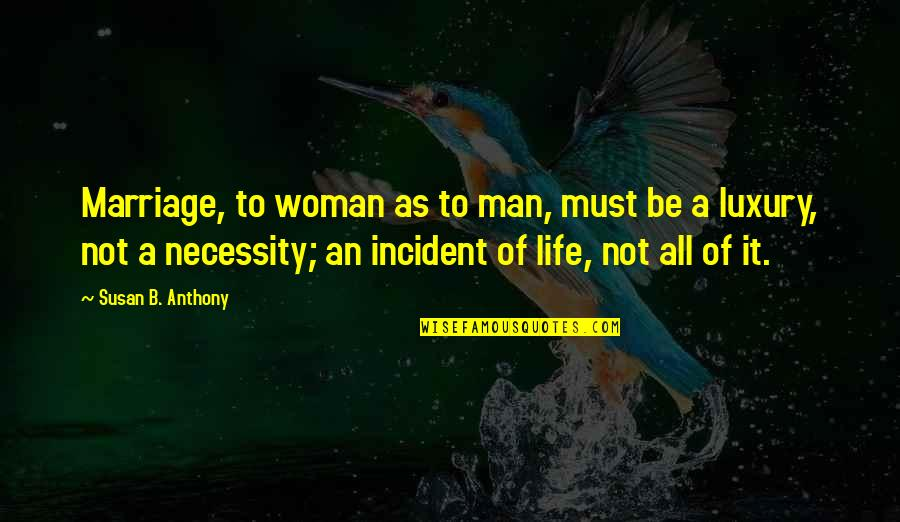 Incident Quotes By Susan B. Anthony: Marriage, to woman as to man, must be